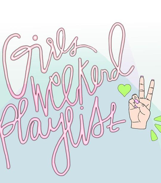 Girls Weekend Playlist