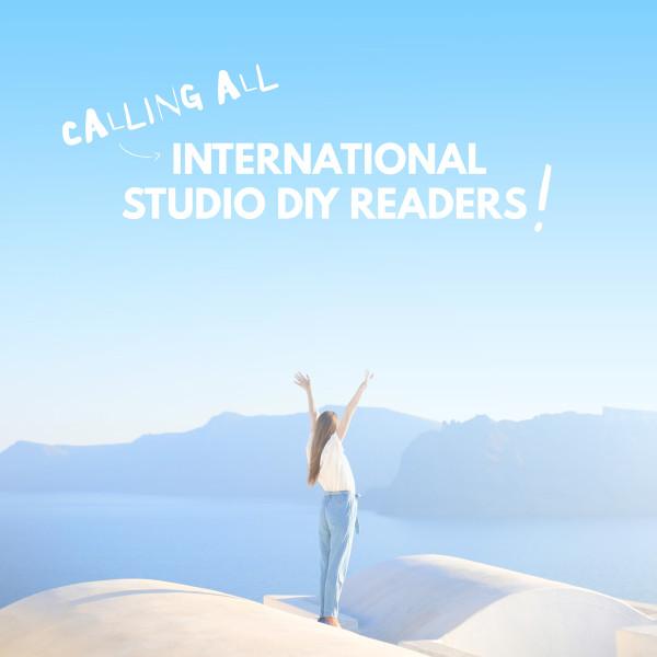 Call for International Studio DIY Readers!