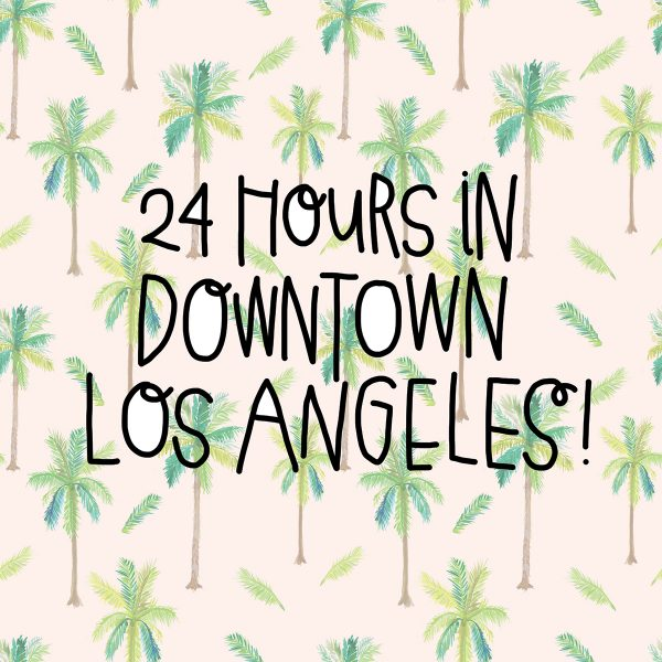 24 Hours in Downtown Los Angeles | studiodiy.com