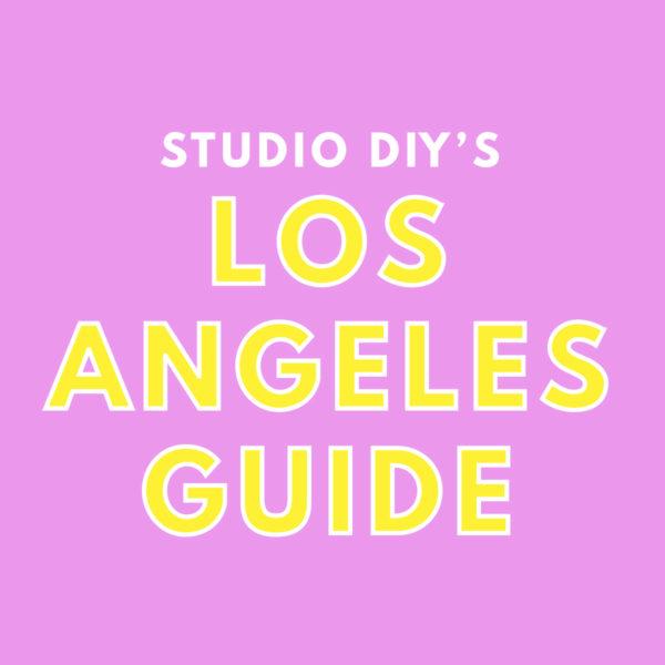 Studio DIY's Los Angeles Guide
