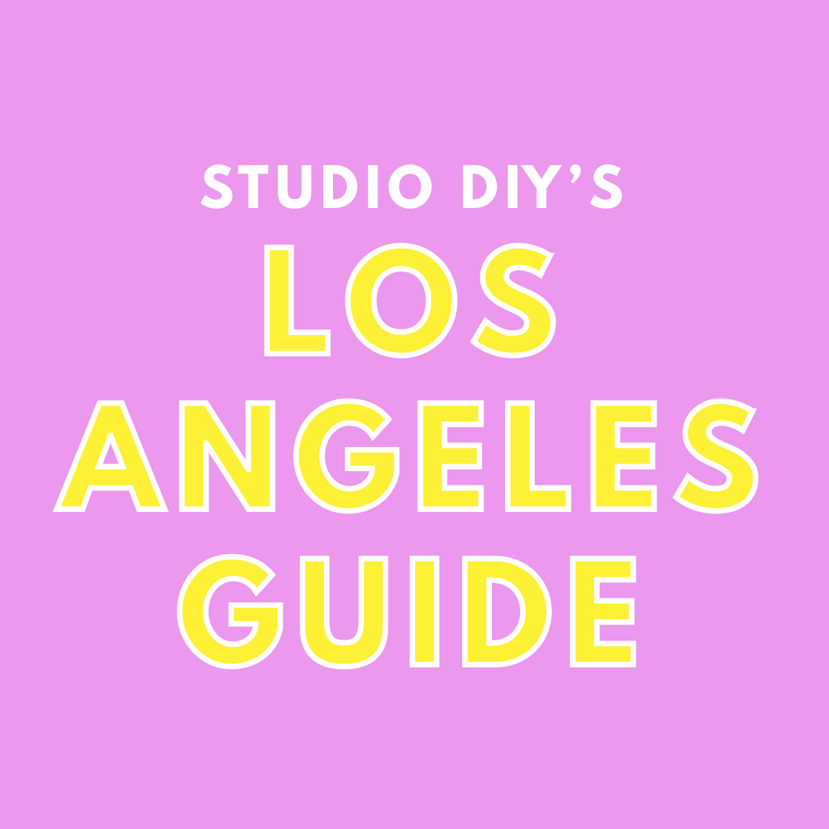 Studio DIY's Guide to Los Angeles - Studio DIY