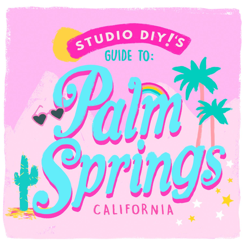 Studio DIY\'s Guide to Palm Springs - Studio DIY