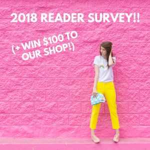2018 Reader Survey (+ Win $100 To Our Shop!!!!)