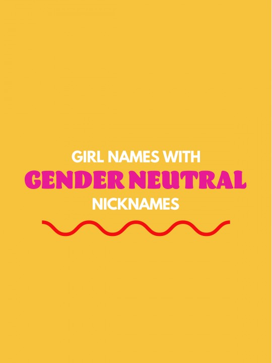 Girl Names with Gender Neutral Nicknames